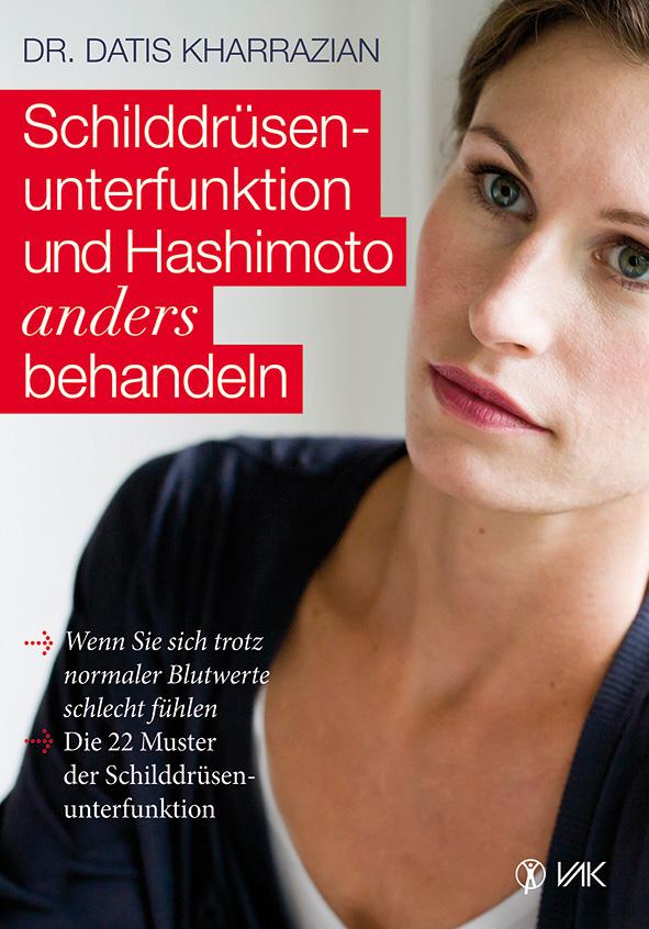 Schilddrüsenunterfunktion und Hashimoto anders behandeln: Wenn Sie sich trotz normaler Blutwerte schlecht fühlen - Die 2