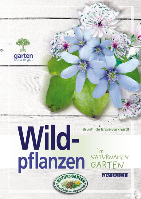 Wildpflanzen im naturnahen Garten - Dr. Brunhil...