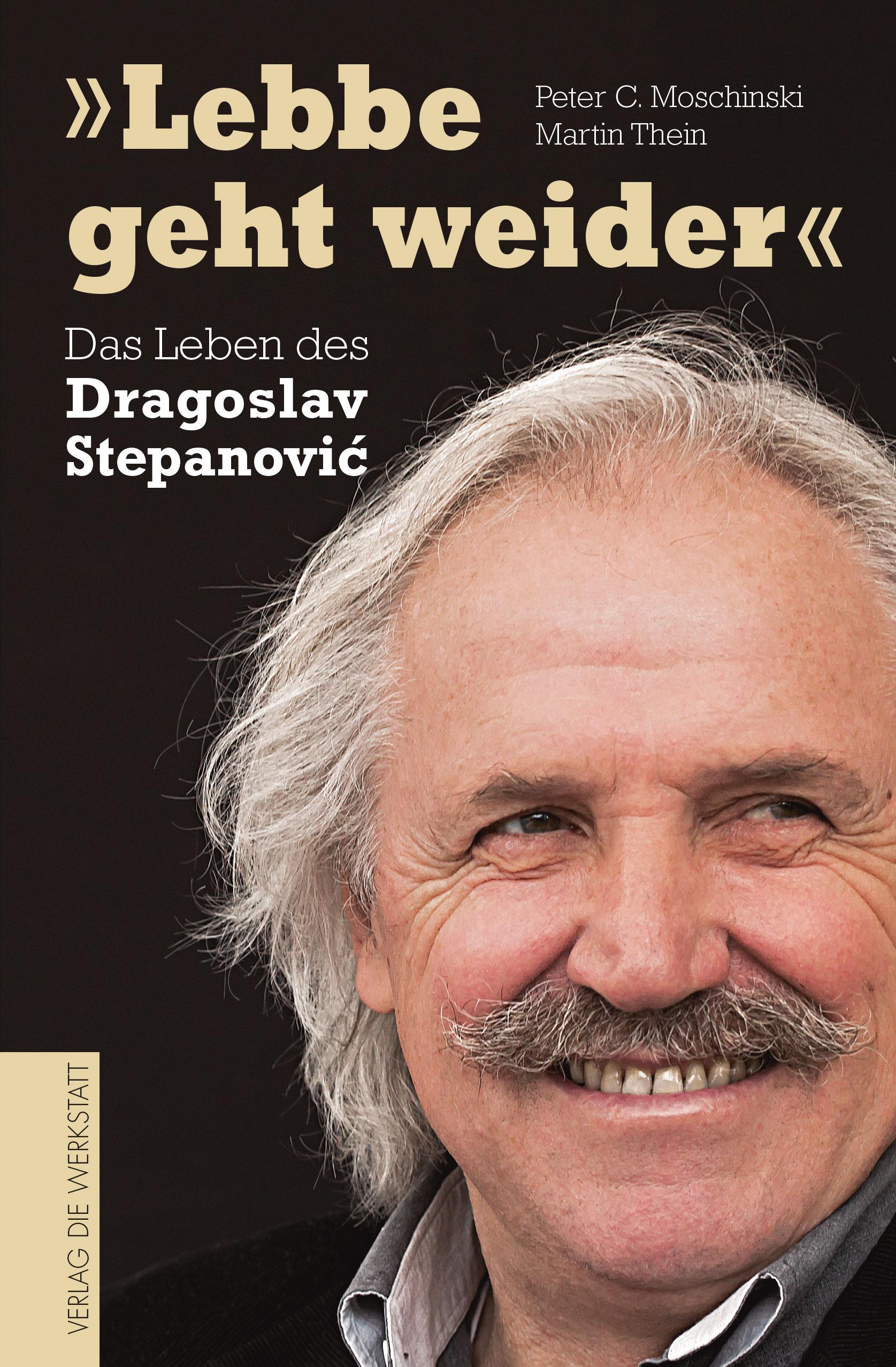 Lebbe geht weider: Das Leben des Dragoslav Stepanovic - Peter C. Moschinski