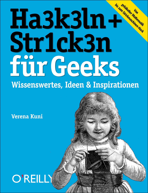 Häkeln und Stricken für Geeks: Wissenswertes, Ideen & Inspirationen - Verena Kuni