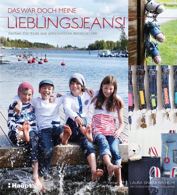 Das war doch meine Lieblingsjeans...!: Sachen für Kids aus gebrauchten Materialien - Laura Sinikka Wilhelm