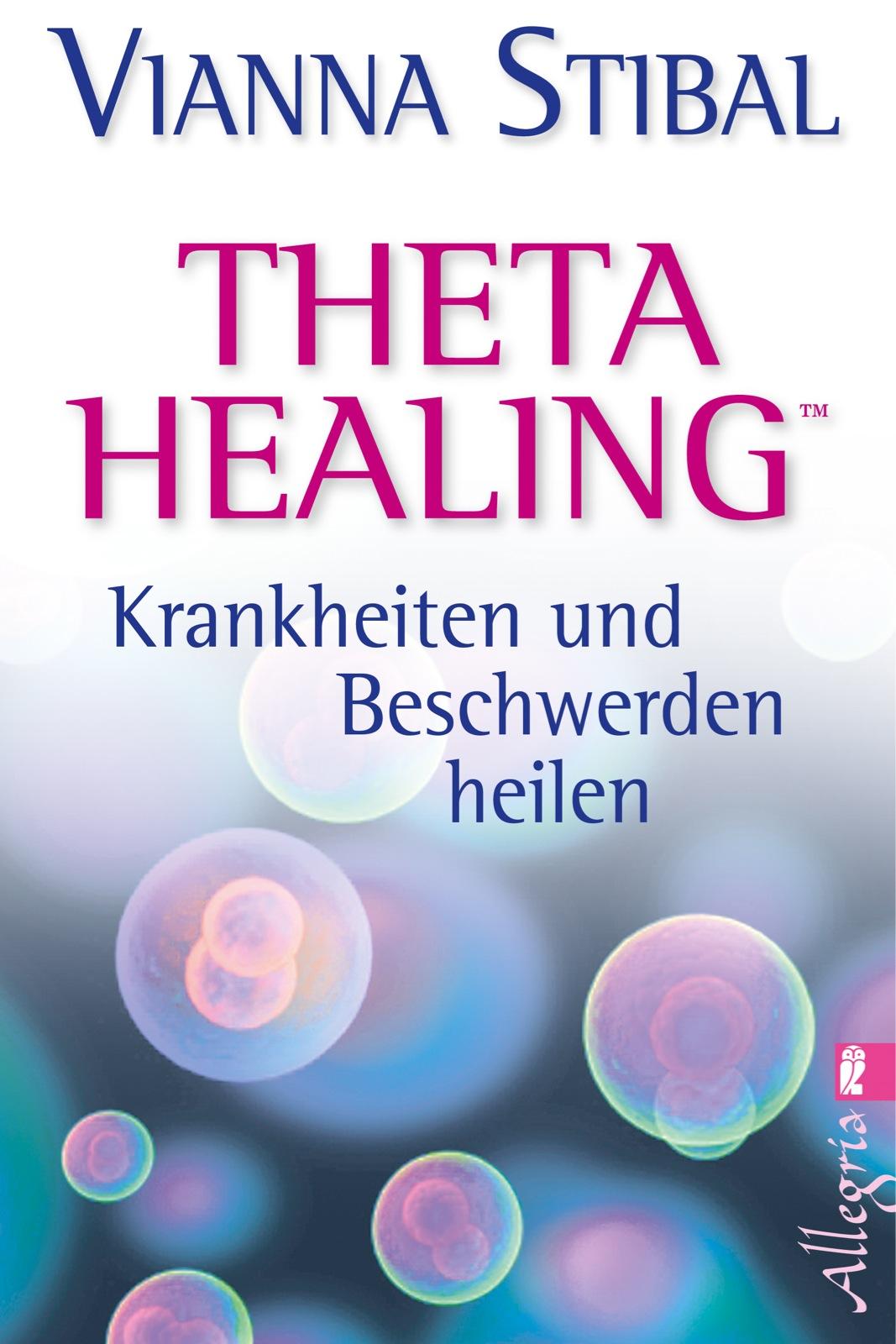 Theta Healing - Krankheiten und Beschwerden heilen - Stibal, Vianna