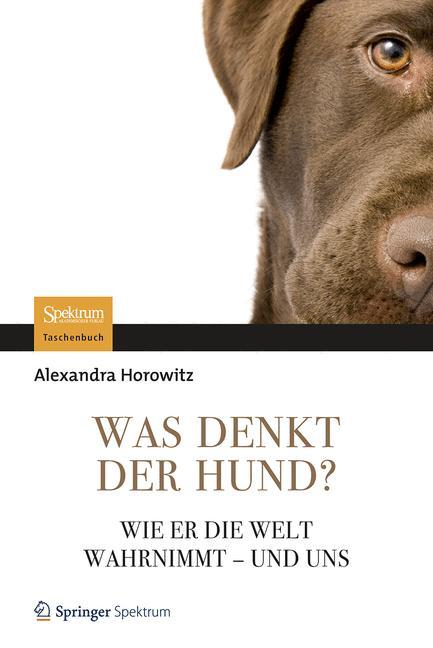 Was denkt der Hund?: Wie er die Welt wahrnimmt - und uns - Alexandra Horowitz