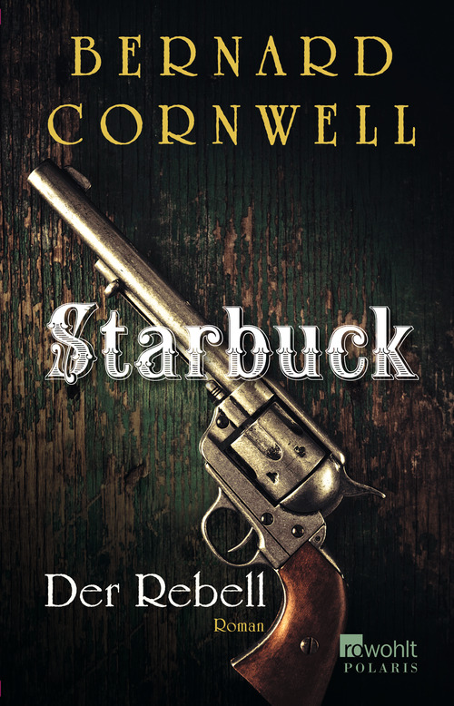 Starbuck. Der Rebell: Buch 1 (Die Starbuck-Serie) - Cornwell, Bernard