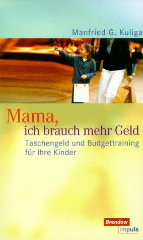 Mama, ich brauch´ mehr Geld - Kuliga, Manfried G.