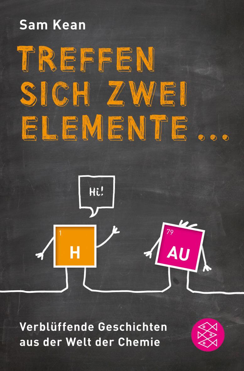 Treffen sich zwei Elemente ...: Verblüffende Geschichten aus der Welt der Chemie - Sam Kean [2. Auflage 2013]