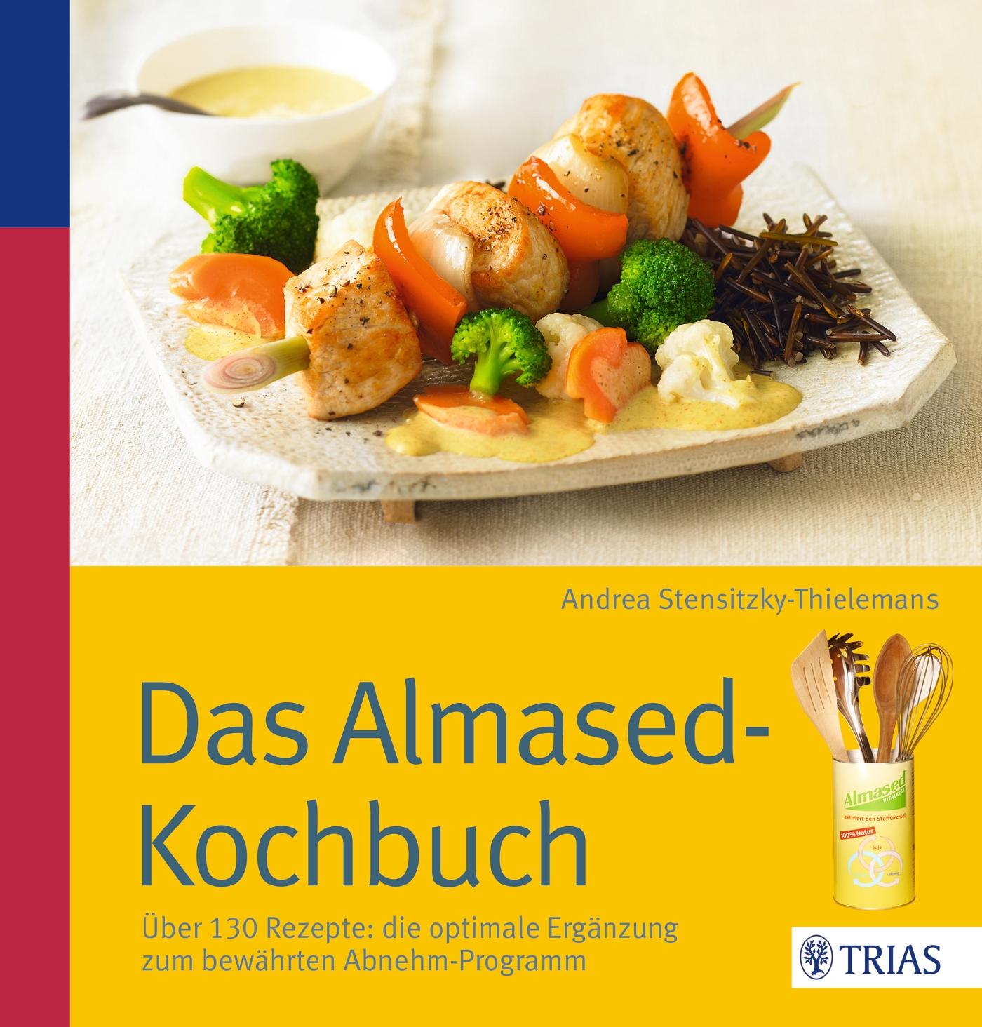 Das Almased-Kochbuch: Über 130 Rezepte: die optimale Ergänzung zum bewährten Abnehm-Programm - Andrea Stensitzky-Thielem