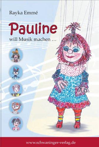 Pauline will Musik machen...: Eine Marionetteng...