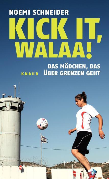 Kick it, Walaa!: Das Mädchen, das über Grenzen ...