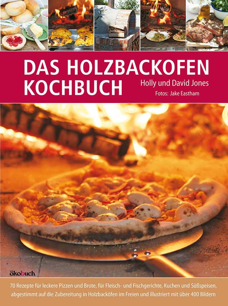 Das Holzbackofen-Kochbuch: Rezepte für leckere ...