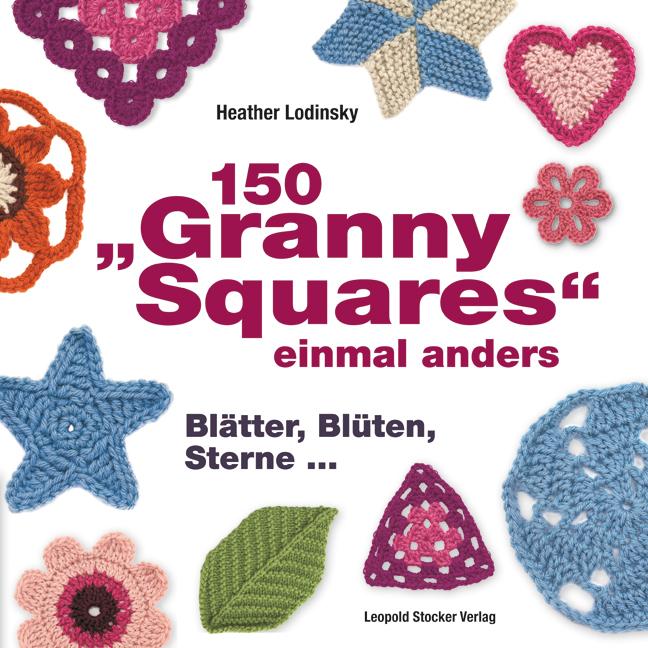 150 Granny Squares einmal anders: Gehäkelt und ...