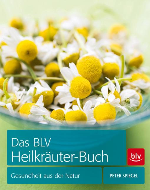 Das BLV Heilkräuter-Buch: Gesundheit aus der Na...