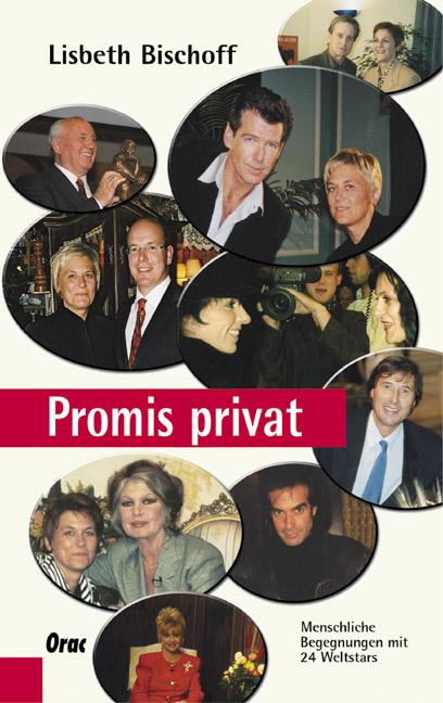 Promis privat. Menschliche Begegnungen mit 27 Weltstars - Bischoff, Lisbeth
