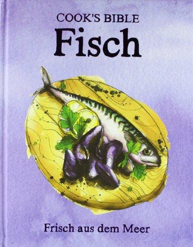 Cooks Bible Fisch: Frisch aus dem Meer
