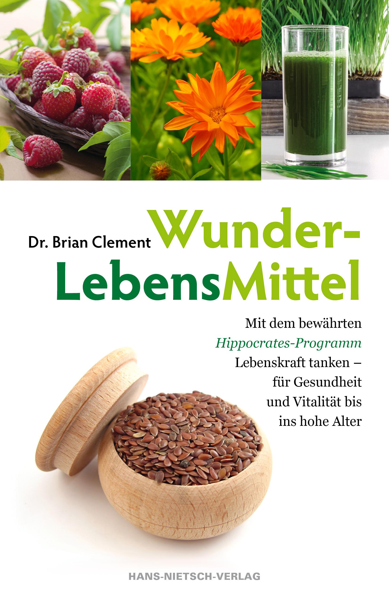 WunderLebensMittel - Mit dem bewährten Hippocrates-Programm Lebenskraft tanken - für Gesundheit und Vitalität bis ins ho