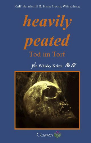 heavily peated: Tod im Torf. Whisky Krimi No.IV...