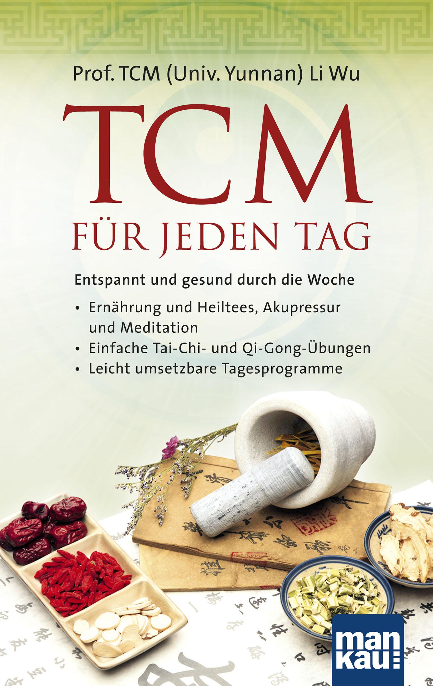 TCM für jeden Tag: Entspannt und gesund durch die Woche - Prof. TCM (Univ. Yunnan) Li Wu