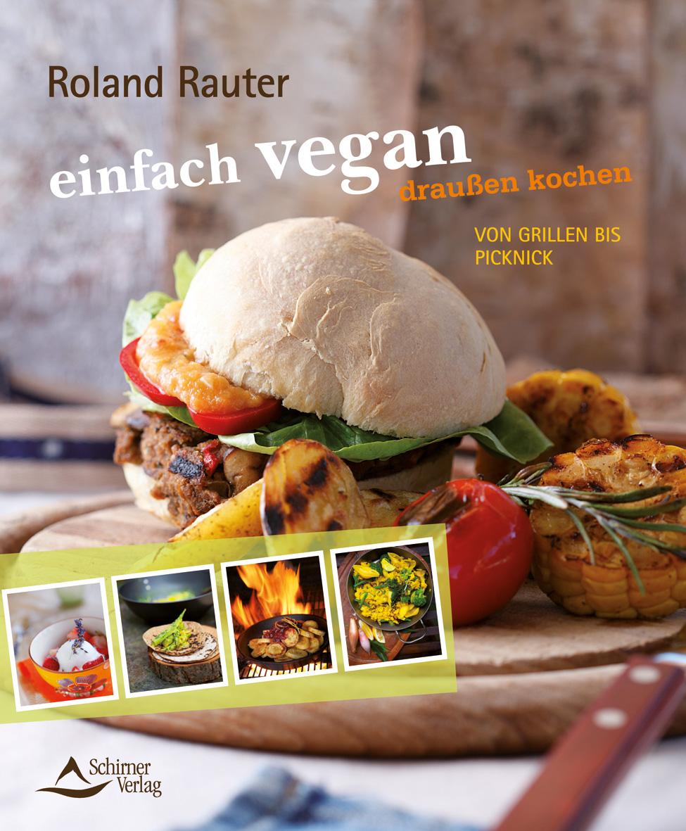 Einfach vegan - Draußen kochen: Von Grillen bis Picknick - Roland Rauter