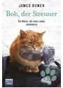 Bob, der Streuner: Die Katze, die mein Leben veränderte - James Bowen