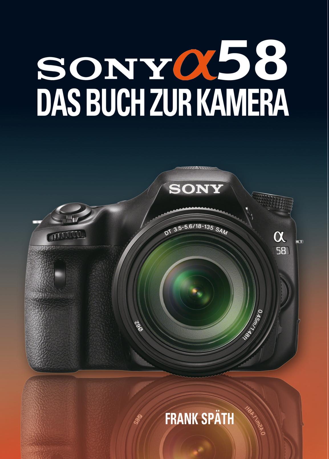 Sony Alpha 58: Das Buch zur Kamera - Frank Späth