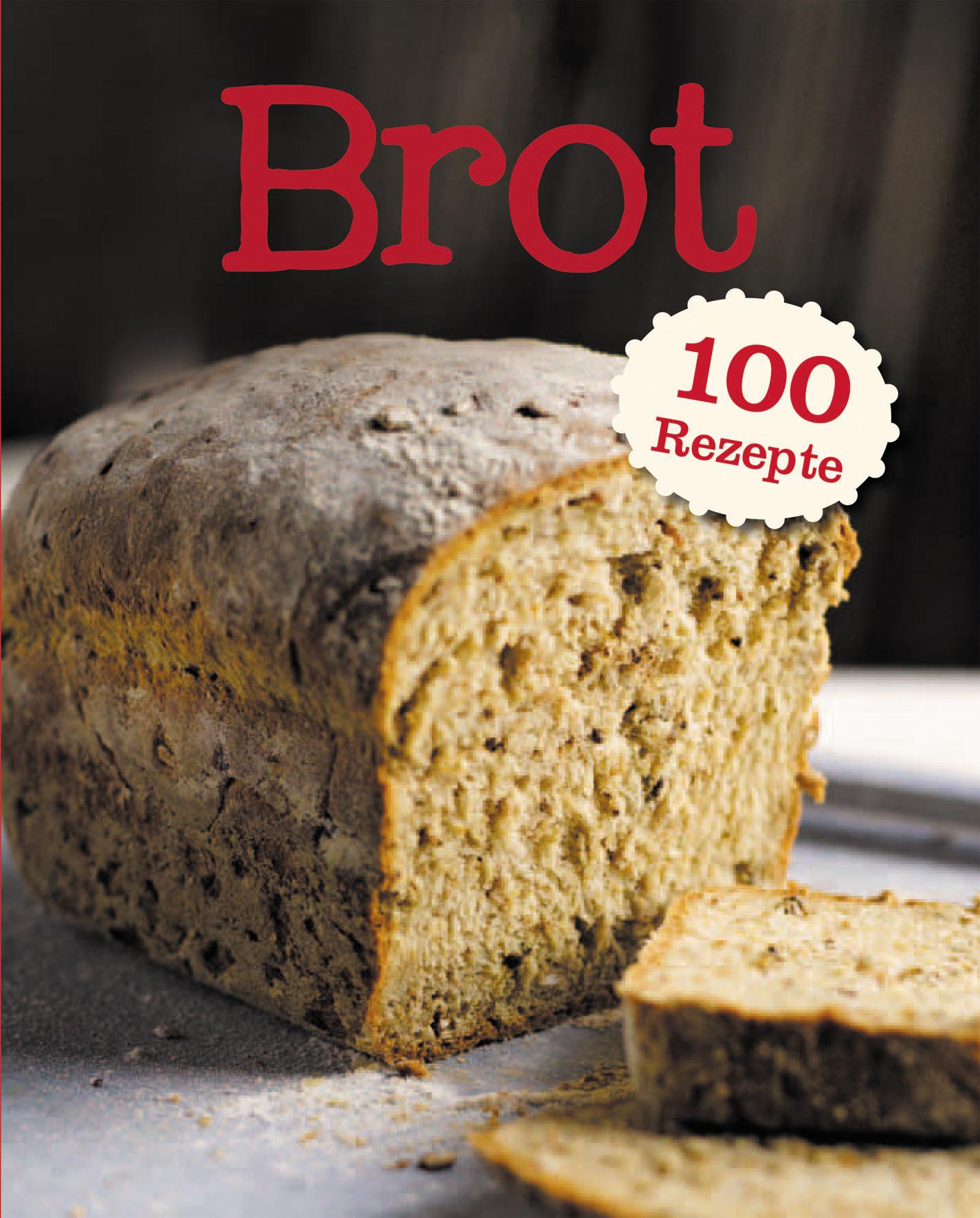 Brot: 100 Rezepte - Parragon
