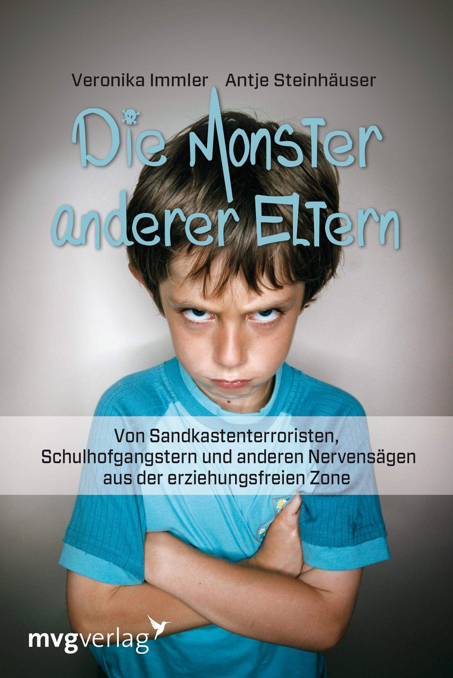 Die Monster anderer Eltern: Von Sandkastenterroristen, Schulhofgangstern und anderen Nervensägen aus der erziehungsfreien Zone - Immler, Veronika