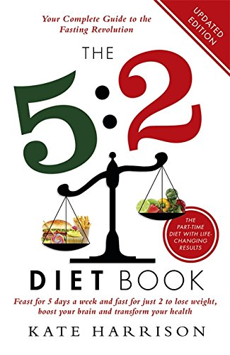 The 5:2 Diet Book: Feast for 5 Days a Week and Fast for 2 to Lose Weight, Boost Your Brain and Transform Your Health - Harrison, Kate