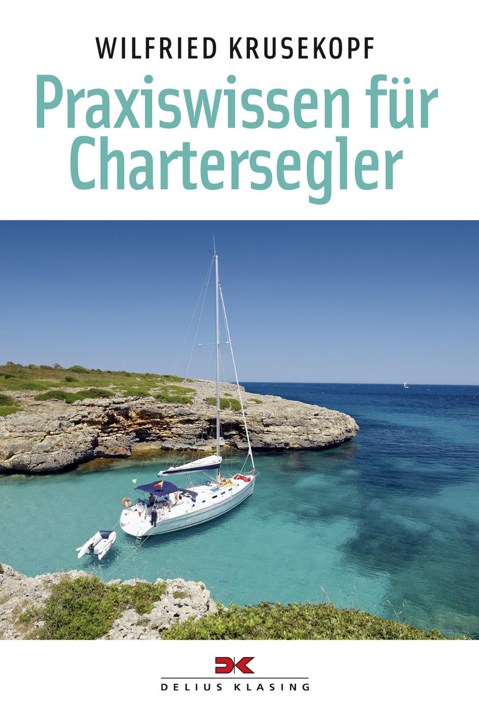 Praxiswissen für Chartersegler - Wilfried Kruse...