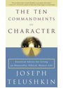 The Ten Commandments of Character: Essential Advice for Living an Honorable, Ethical, Honest Life - Joseph Telushkin