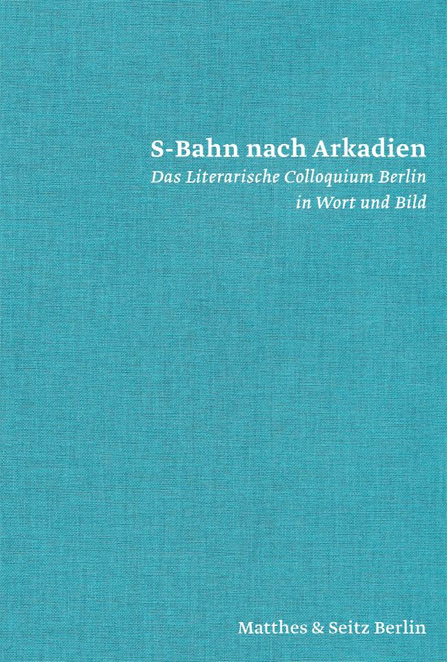 S-Bahn nach Arkadien: Literarisches Colloquium ...