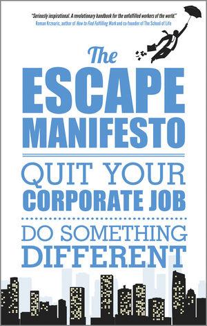 The Escape Manifesto: Quit your corporate job. ...