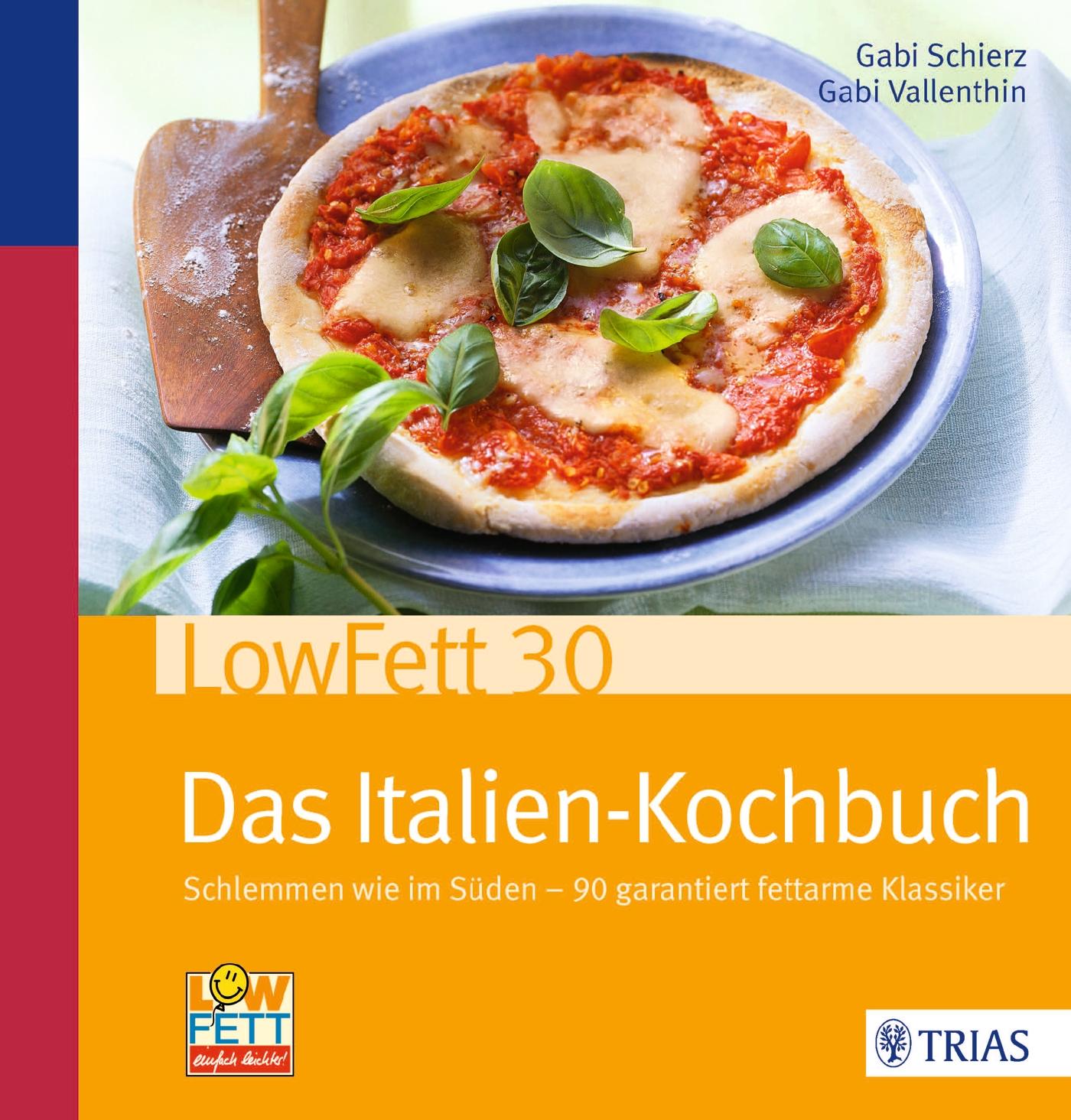 LowFett30 - Das Italien-Kochbuch: Schlemmen wie...