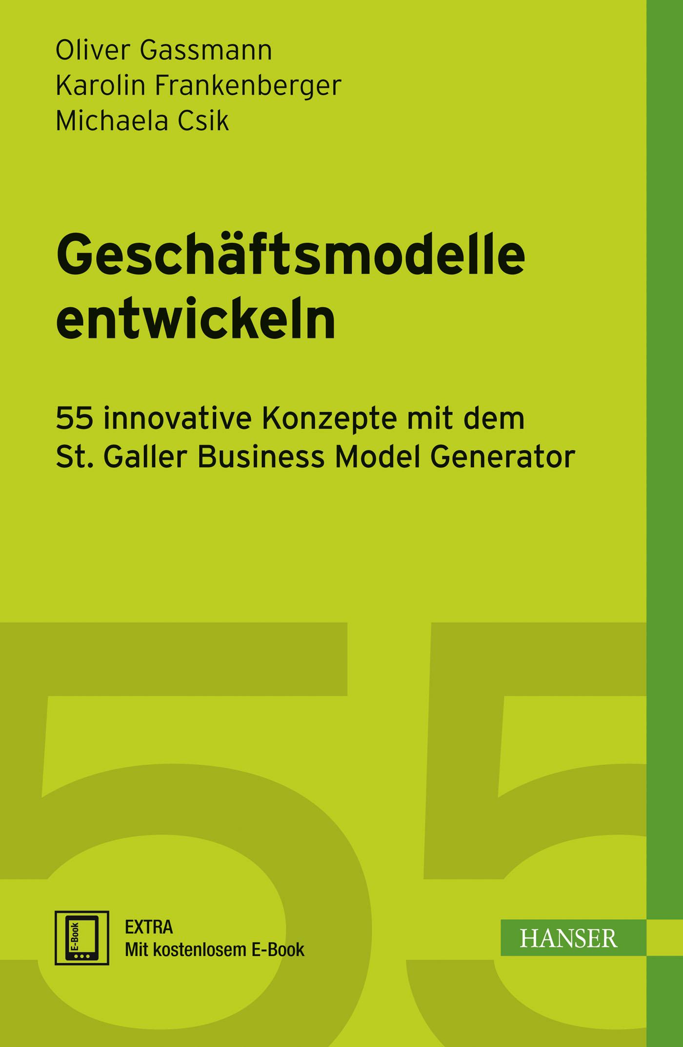 Geschäftsmodelle entwickeln: 55 innovative Konz...