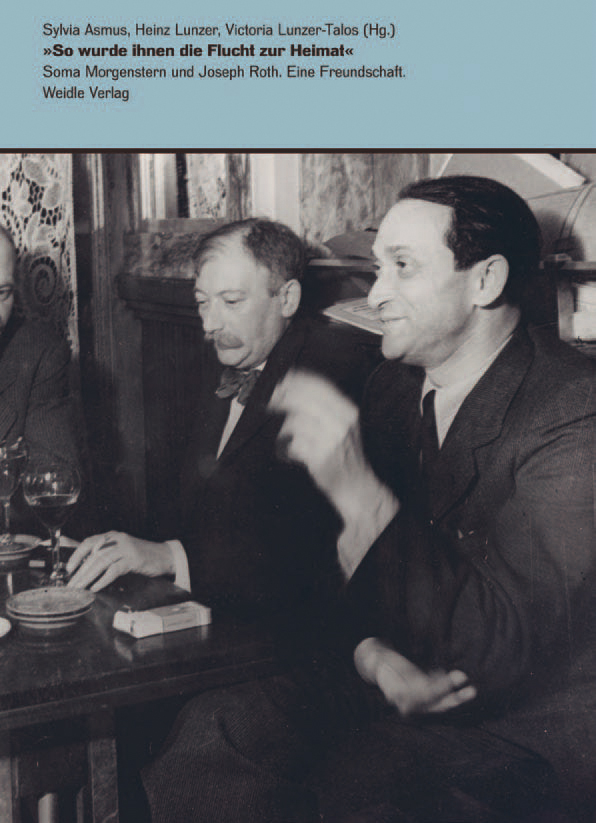 »So wurde ihnen die Flucht zur Heimat« - Soma Morgenstern und Joseph Roth. Eine Freundschaft: Mit Beiträgen von Dan Morgenstern und Ingolf Schulte. ... 1933-1945 der Deutschen Nationalbibliothek