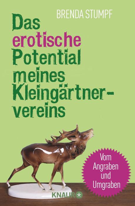 Das erotische Potential meines Kleingärtnervereins: Vom Angraben und Umgraben - Stumpf, Brenda