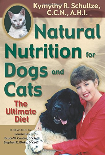 Natural Nutrition for Dogs and Cats: The Ultimate Diet - Schultze, Kymythy R.