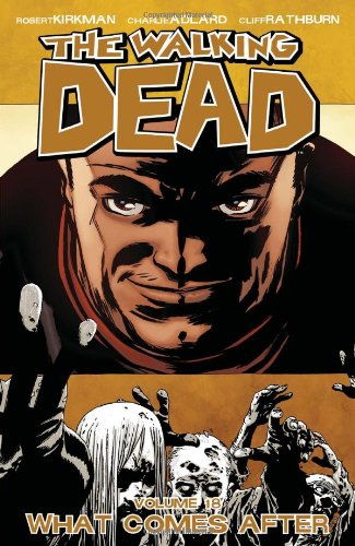 The Walking Dead: Volume 18 - What Comes After - Robert Kirkman