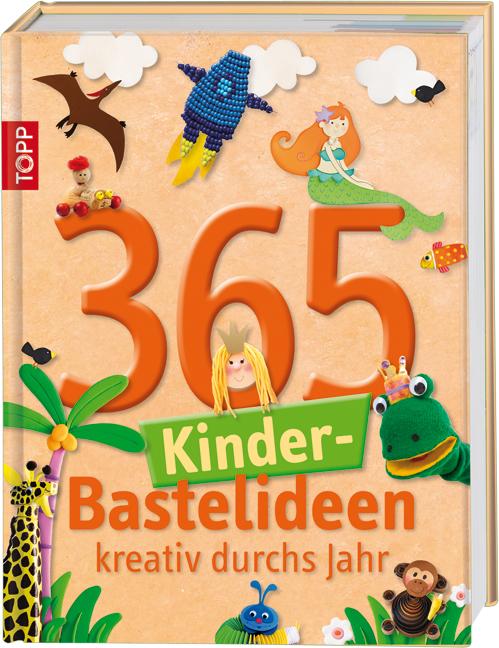 365 Kinder-Bastelideen: Kreativ durchs Jahr [Gebundene Ausgabe]
