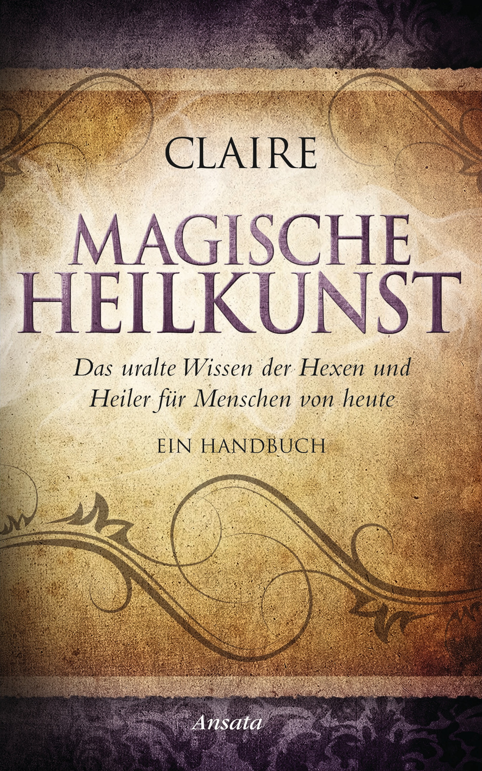 Magische Heilkunst: Das uralte Wissen der Hexen...