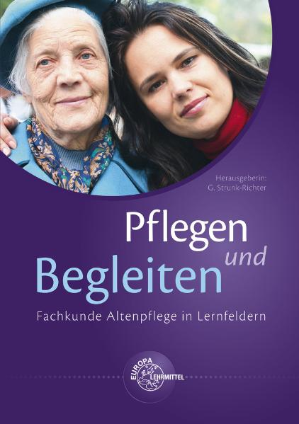 Pflegen und Begleiten - Fachkunde Altenpflege i...