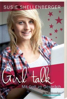 Girl talk: Mit Gott im Gespräch - Shellenberger...
