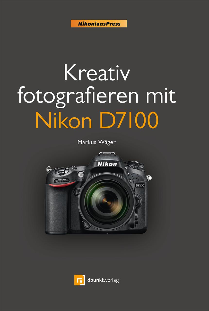 Kreativ fotografieren mit Nikon D7100 - Markus ...