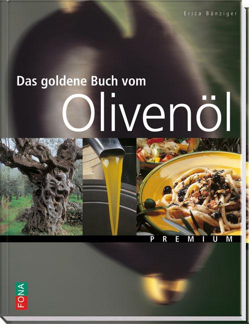 Das goldene Buch vom Olivenöl - Bänziger, Erica