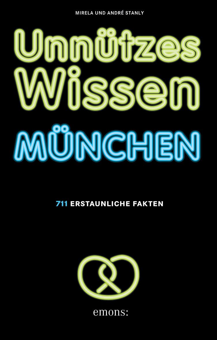 Unnützes Wissen München: 711 erstaunliche Fakte...
