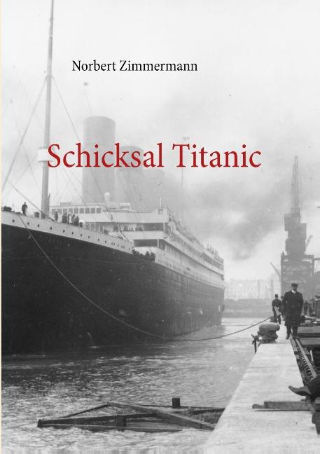 Schicksal Titanic - Zimmermann, Norbert