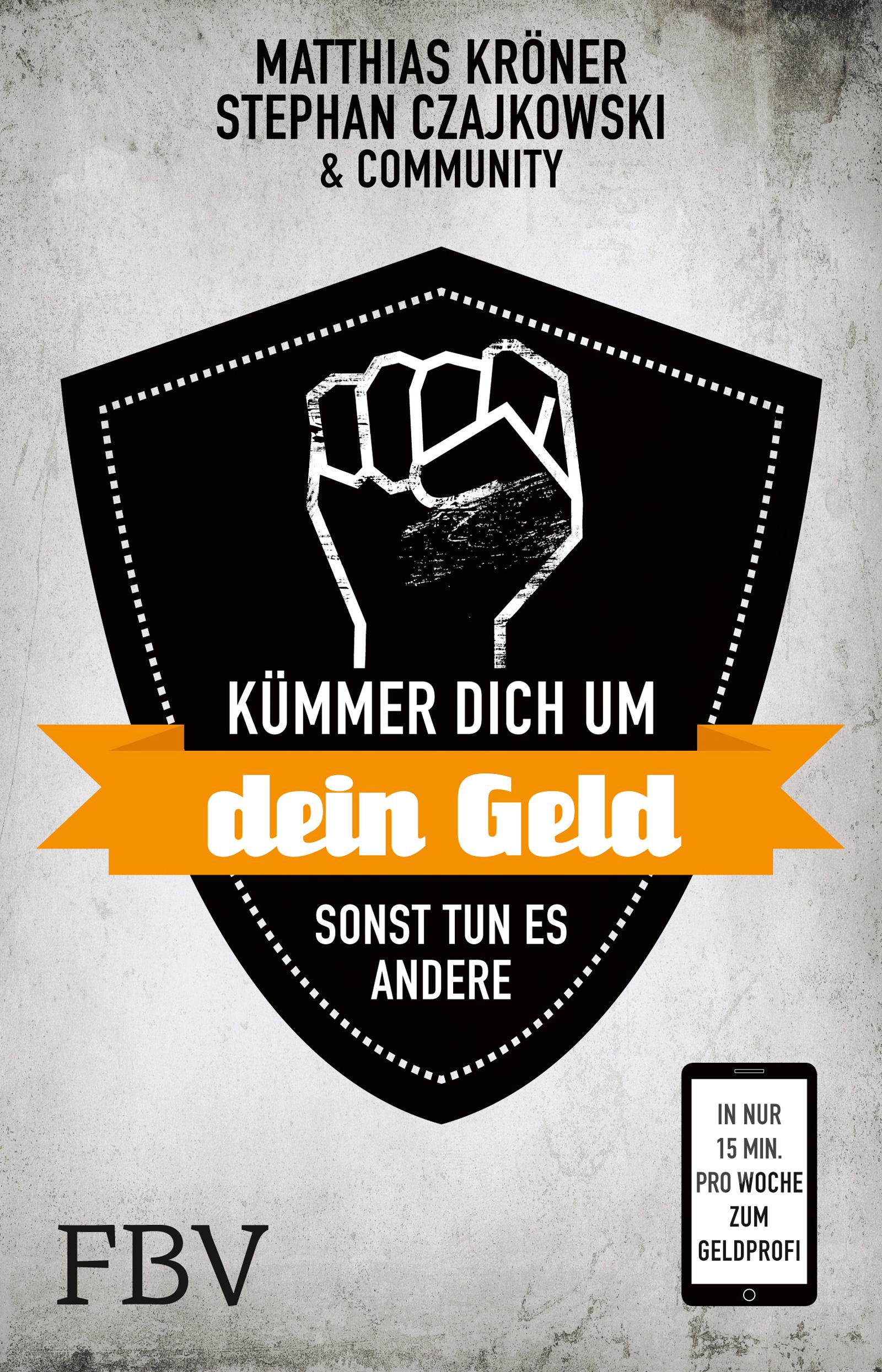 Kümmer Dich um Dein Geld, sonst tun es andere: In nur 15 Minuten pro Woche zum Geldprofi - Matthias Kröner