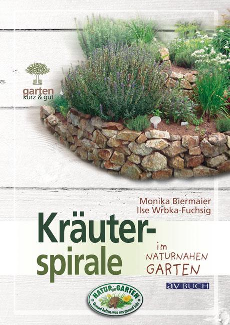 Kräuterspirale: im naturnahen Garten - Monika B...