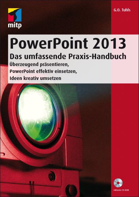 PowerPoint 2013 - Das umfassende Praxis-Handbuch: Überzeugend präsentieren, PowerPoint effektiv einsetzen, Ideen kreativ umsetzen (mitp Professional) - Tuhls, G. O.