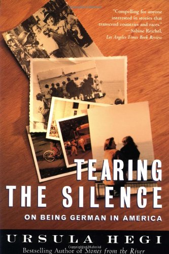 Tearing the Silence: On Being German in America - Hegi, Ursula