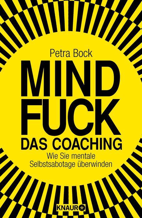 Mindfuck - Das Coaching: Wie Sie mentale Selbstsabotage überwinden - Bock, Petra